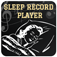Sleep Record Player